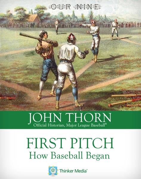 First Pitch: How Baseball Began By: John Thorn