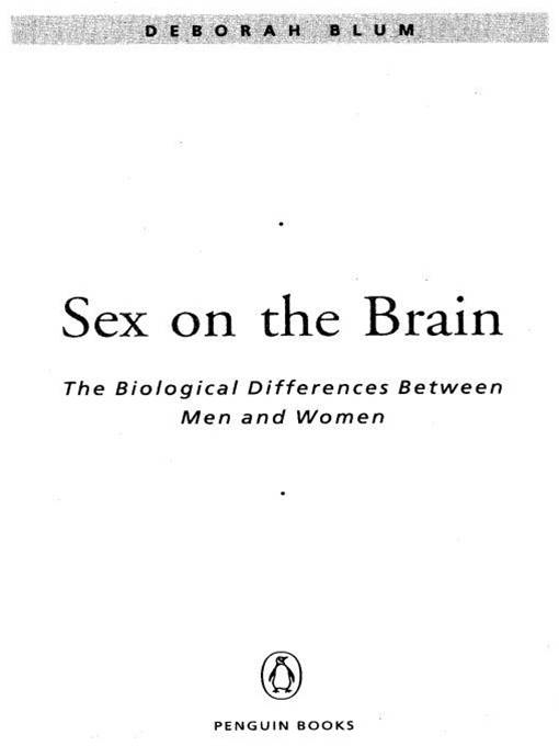 Sex on the Brain: The Biological Differences Between Men and Women By: Deborah Blum