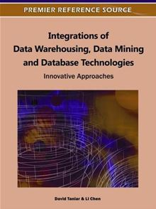 Integrations Of Data Warehousing, Data Mining And Database Technologies: Innovative Approaches