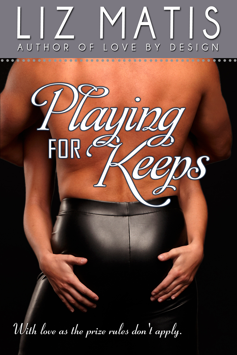 Playing For Keeps By: Liz Matis