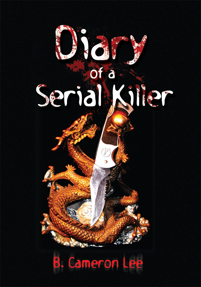 Diary of a Serial Killer By: B. Cameron Lee