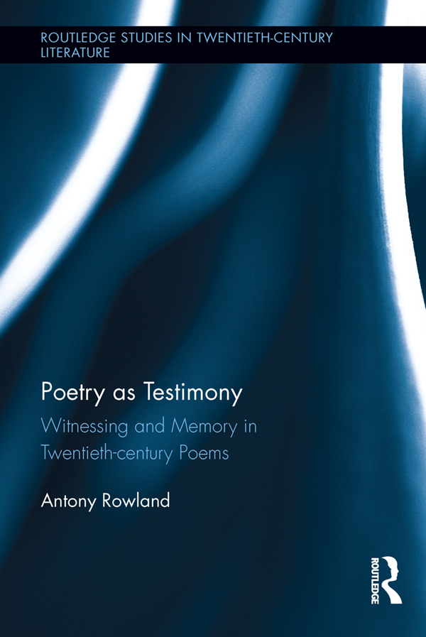Poetry as Testimony: Witnessing and Memory in Twentieth-century Poems Witnessing and Memory in Twentieth-century Poems