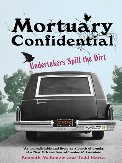 Mortuary Confidential: By: Todd Harra;Ken McKenzie