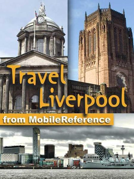 Travel Liverpool, England, Uk: Illustrated Guide And Maps (Mobi Travel) By: MobileReference