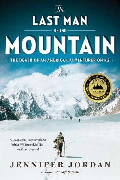 The Last Man on the Mountain: The Death of an American Adventurer on K2 By: Jennifer Jordan
