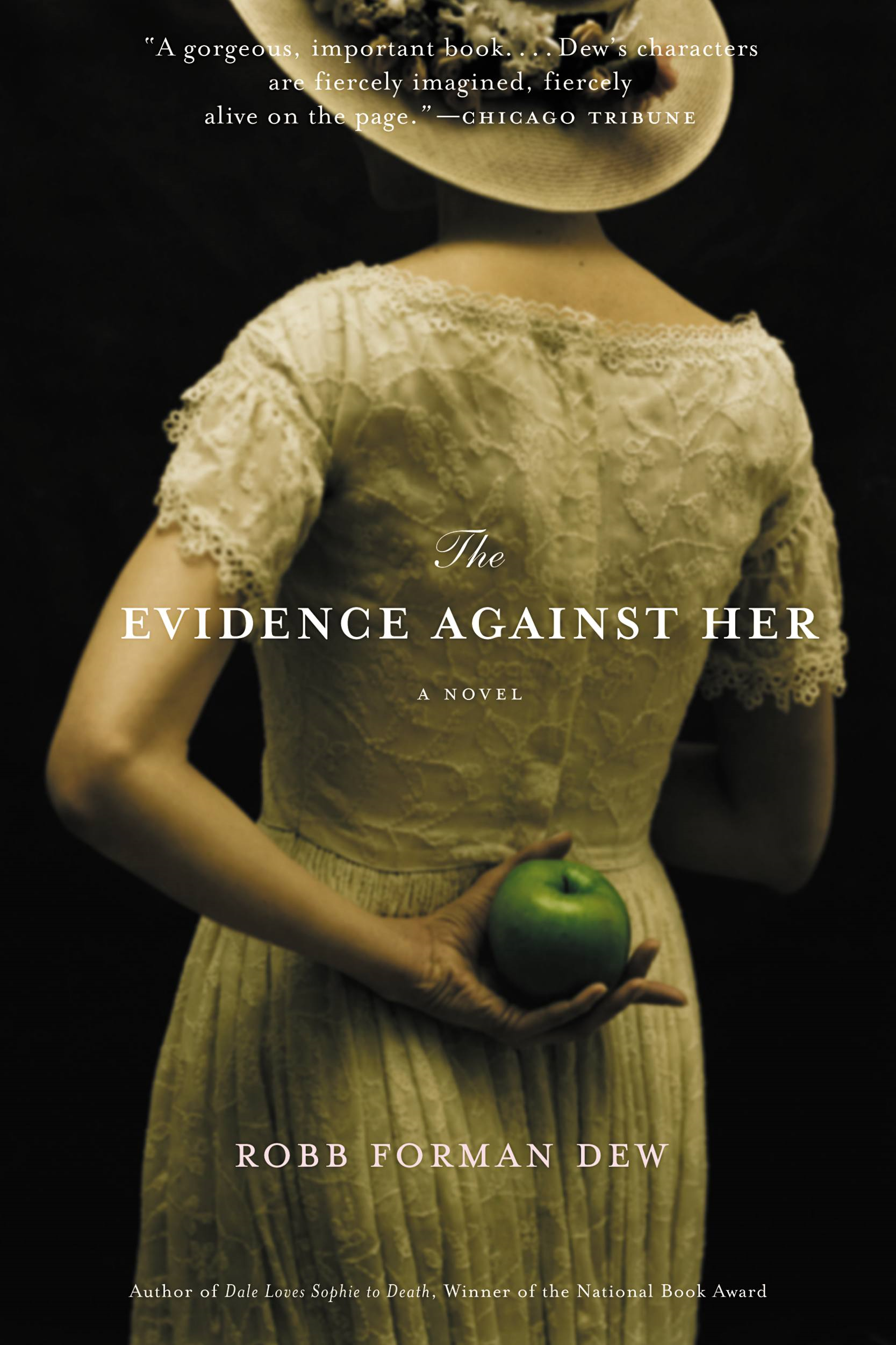 The Evidence Against Her By: Robb Forman Dew