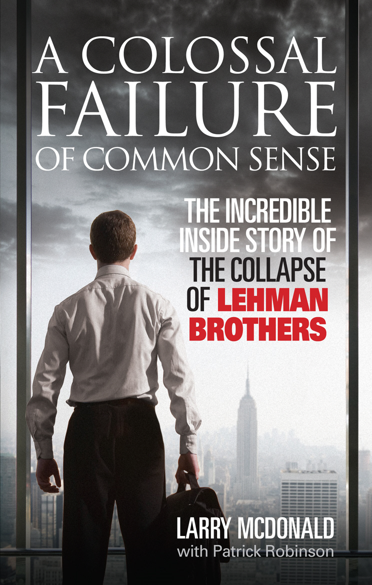 A Colossal Failure of Common Sense The Incredible Inside Story of the Collapse of Lehman Brothers