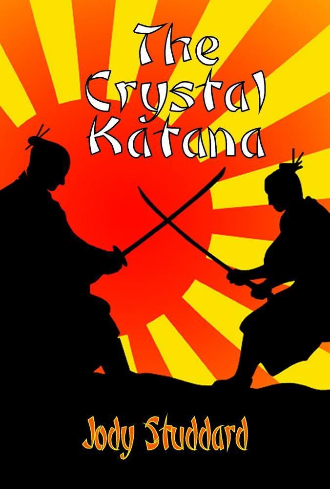 The Crystal Katana By: Jody Studdard