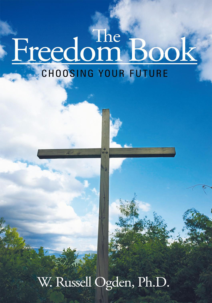 The Freedom Book By: W. Russell Ogden, Ph.D.