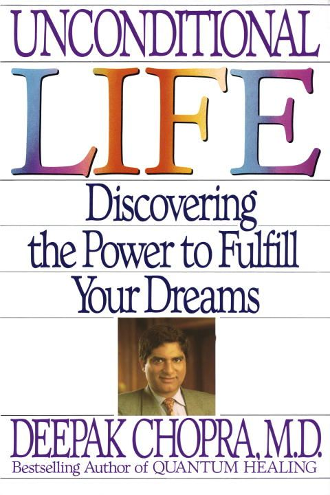 Unconditional Life By: Deepak Chopra
