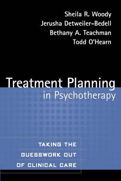 Treatment Planning in Psychotherapy By: Bethany A. Teachman, PhD,Jerusha Detweiler-Bedell, PhD,Sheila R. Woody, Phd,Todd O'Hearn, Phd