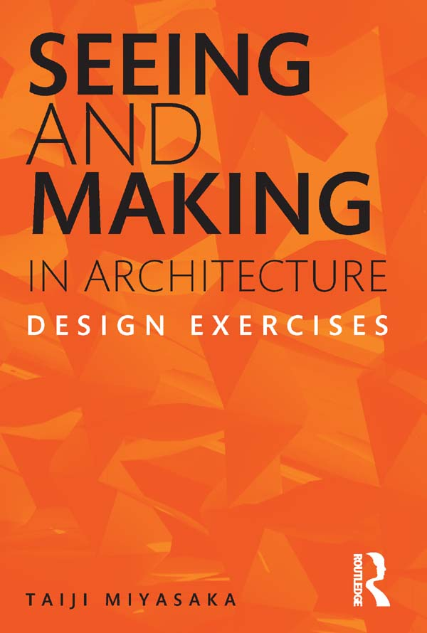 Seeing and Making in Architecture: Design Exercises Design Exercises