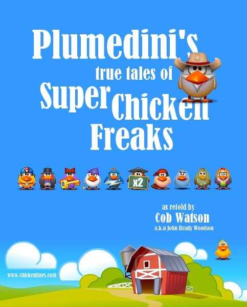 Plumedini's True Tales of Super Chicken Freaks as Retold by Cob Watson