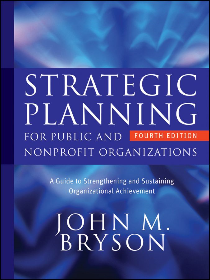 Strategic Planning for Public and Nonprofit Organizations By: John M. Bryson