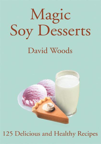 Magic Soy Desserts By: David Woods