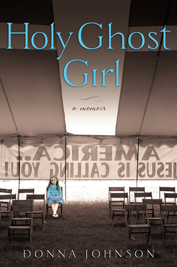 Holy Ghost Girl: A Memoir