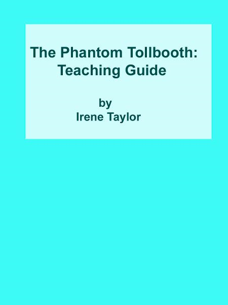 The Phantom Tollbooth: A Teaching Guide By: Irene Taylor