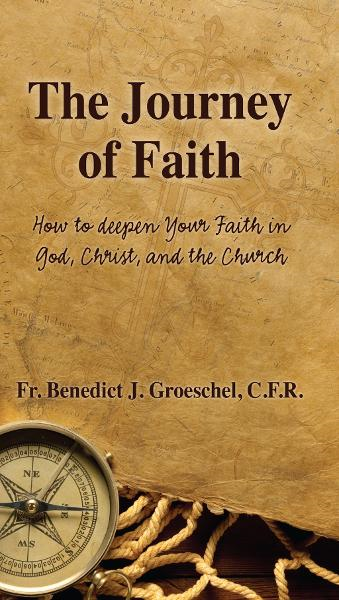 The Journey of Faith: How to Deepen Your Faith in God, Christ, and the Church By: Benedict Groeschel
