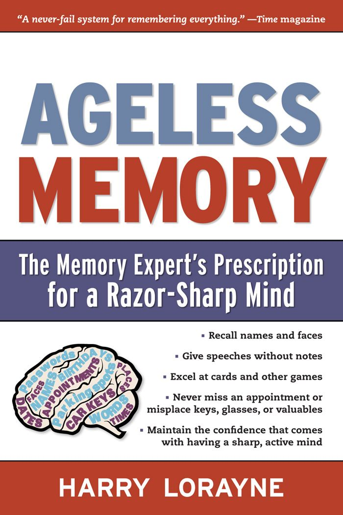 Ageless Memory: The Memory Expert's Prescription for a Razor-Sharp Mind By: Harry Lorayne