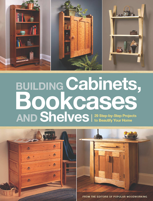Building Cabinets,  Bookcases & Shelves 29 Step-by-Step Projects to Beautify Your Home