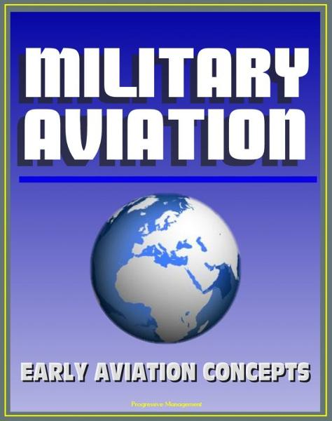 Military Aviation: Fascinating Preview of Aviation Concepts by an Early Visionary Before the Wright Brothers First Flight - Ideas from Birds, War Fighting Strategy, Naval Airplanes, Runways and Bases