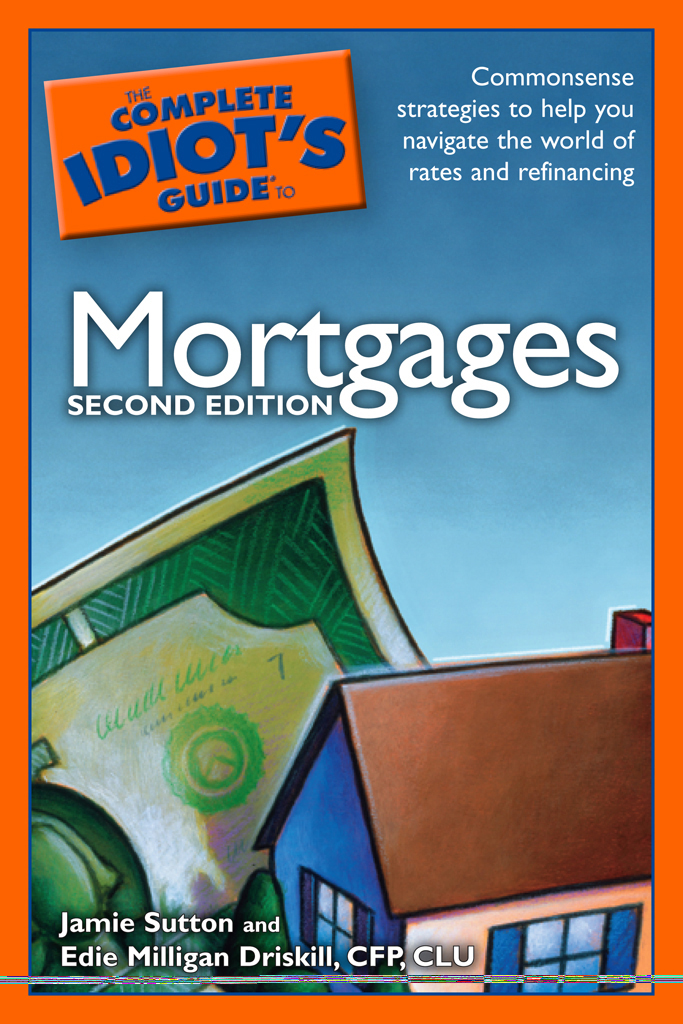 The Complete Idiot's Guide to Mortgages, 2E By: Edie Milligan Driskill, CFP, CLU,Jamie Sutton