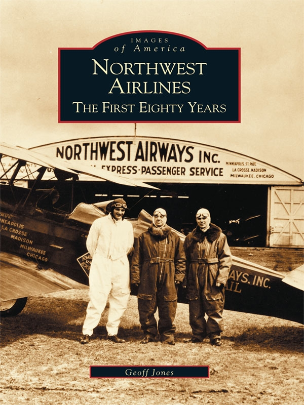 Northwest Airlines: The First Eighty Years By: Geoff Jones