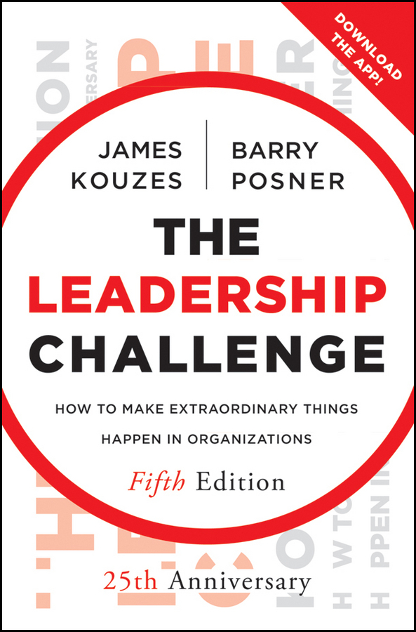 The Leadership Challenge By: Barry Z. Posner,James M. Kouzes
