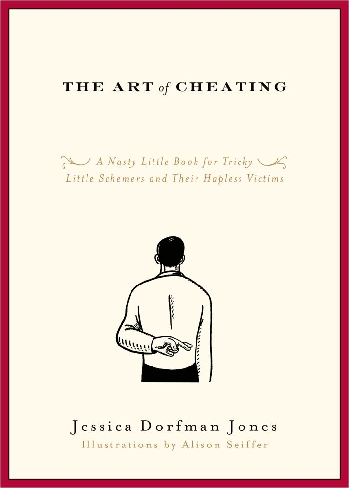 The Art of Cheating A Nasty Little Book for Tricky Little Schemers and Their Hapless Victims