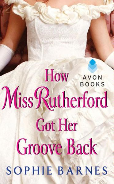 How Miss Rutherford Got Her Groove Back By: Sophie Barnes