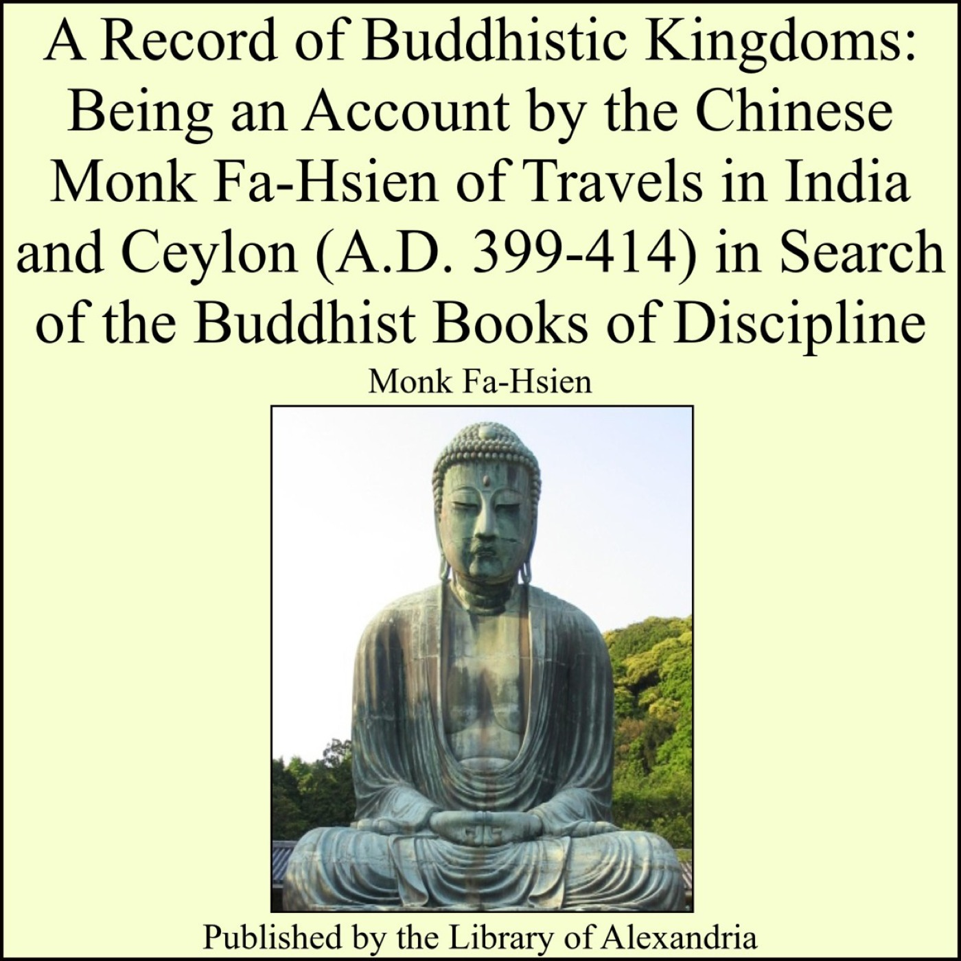 Monk Fa-Hsien - A Record of Buddhistic Kingdoms: Being an Account by the Chinese Monk Fa-Hsien of Travels in India and Ceylon (A.D. 399-414) in Search of the Buddhist Books of Discipline