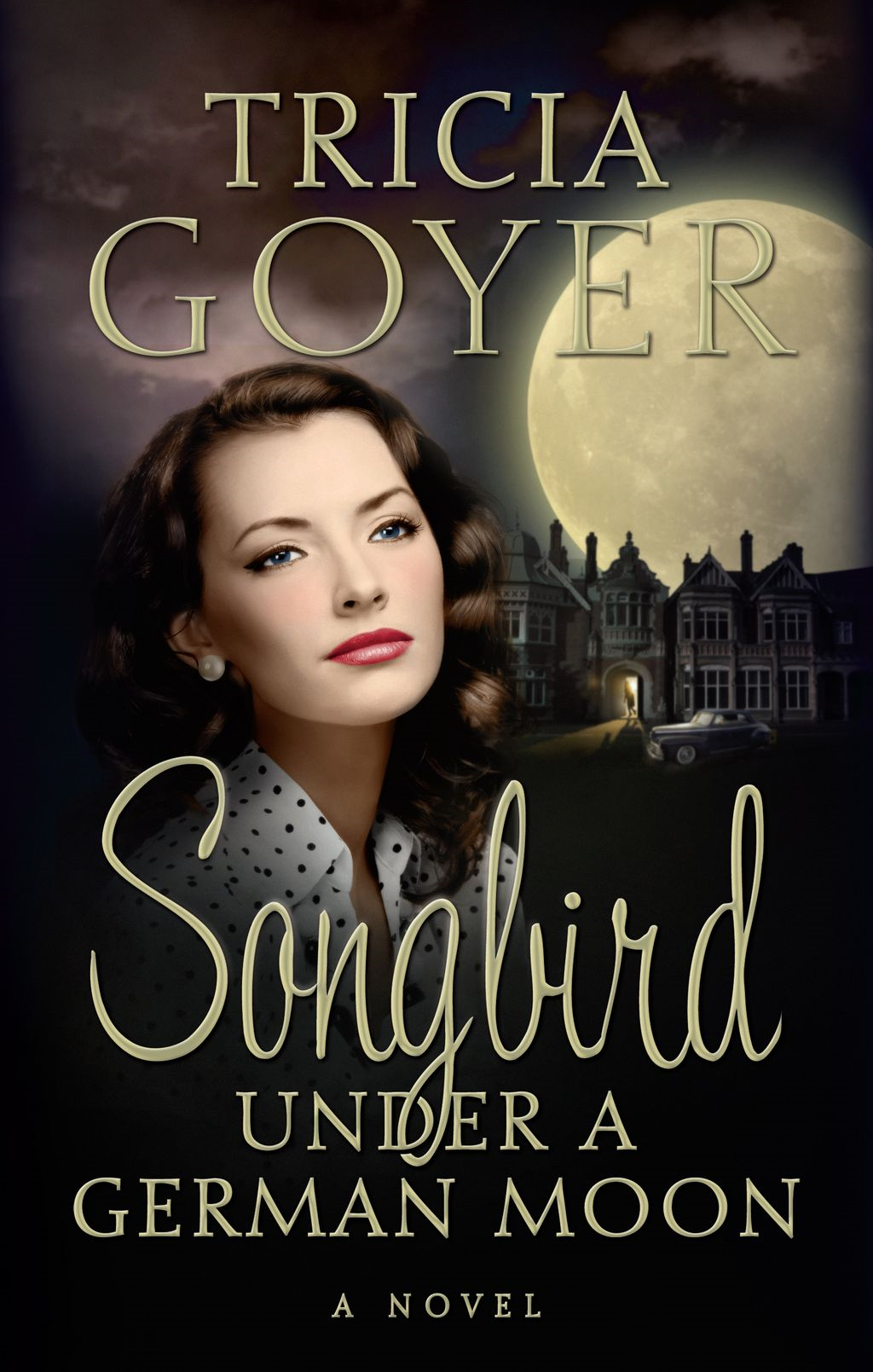 Songbird Under a German Moon By: Tricia Goyer