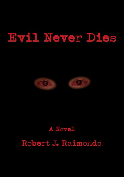 EVIL NEVER DIES By: Robert Raimondo