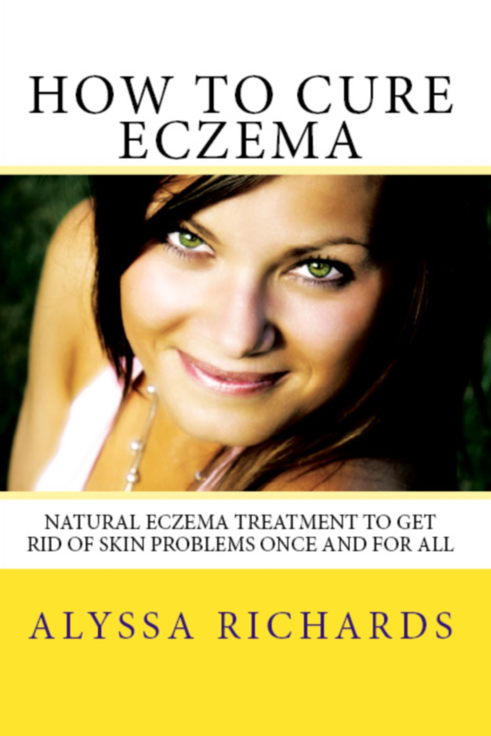 How To Cure Eczema: Natural Eczema Treatment To Get Rid Of Skin Problems Once And For All