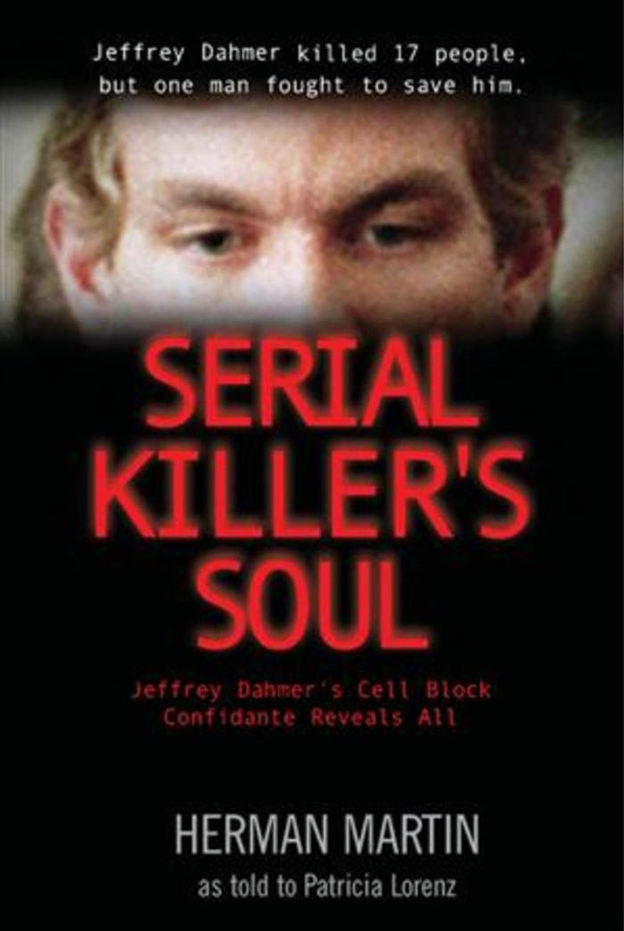 Serial Killer's Soul: Jeffrey Dahmer's Cell Block Confidante Reveals All By: Martin, Herman,Lorenz, Patricia