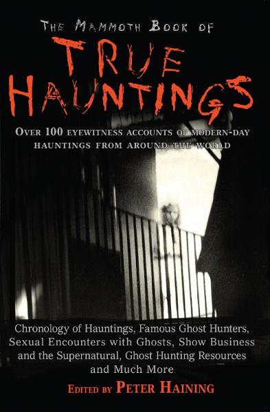 The Mammoth Book of True Hauntings By: Peter Haining