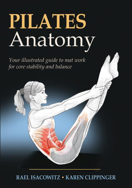 Pilates Anatomy By: Rael Isacowitz, Karen Clippinger