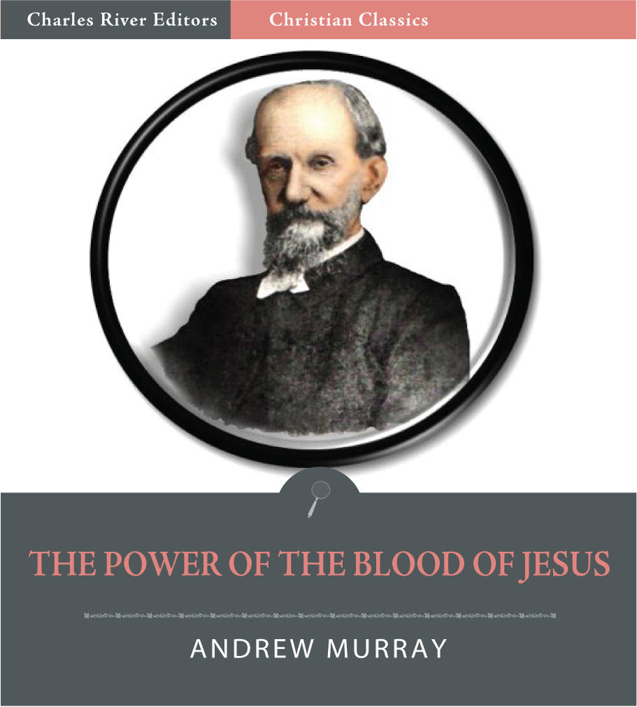 The Power of the Blood of Jesus (Illustrated Edition) By: Andrew Murray