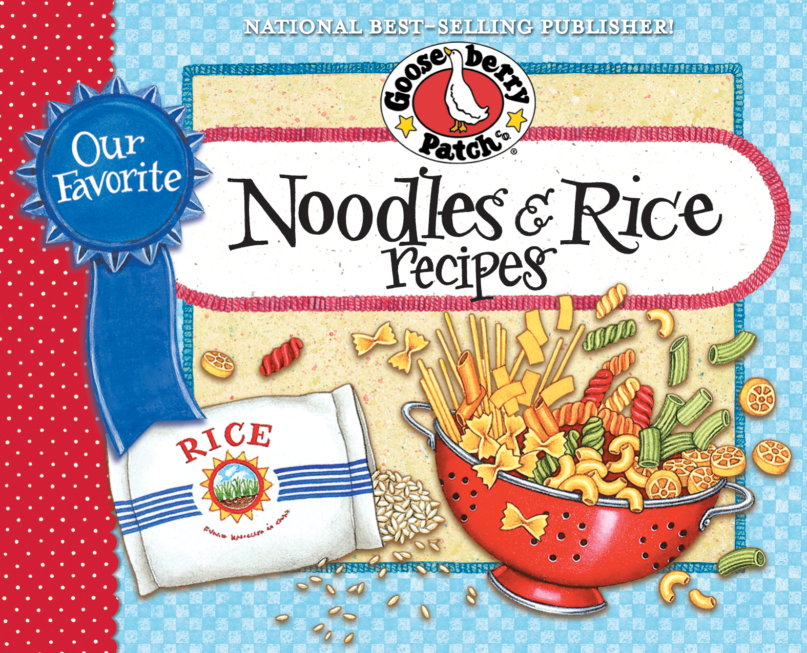 Our Favorite Noodle & Rice Recipes Cookbook: A bag of noodles, a box of rice.we've got over 60 tasty, thrifty ways to fix them!