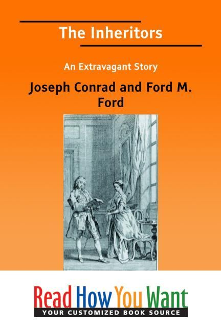 The Inheritors An Extravagant Story By: Hueffer, Ford Madox