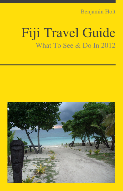 Fiji, South Pacific Travel Guide - What To See & Do By: Benjamin Holt