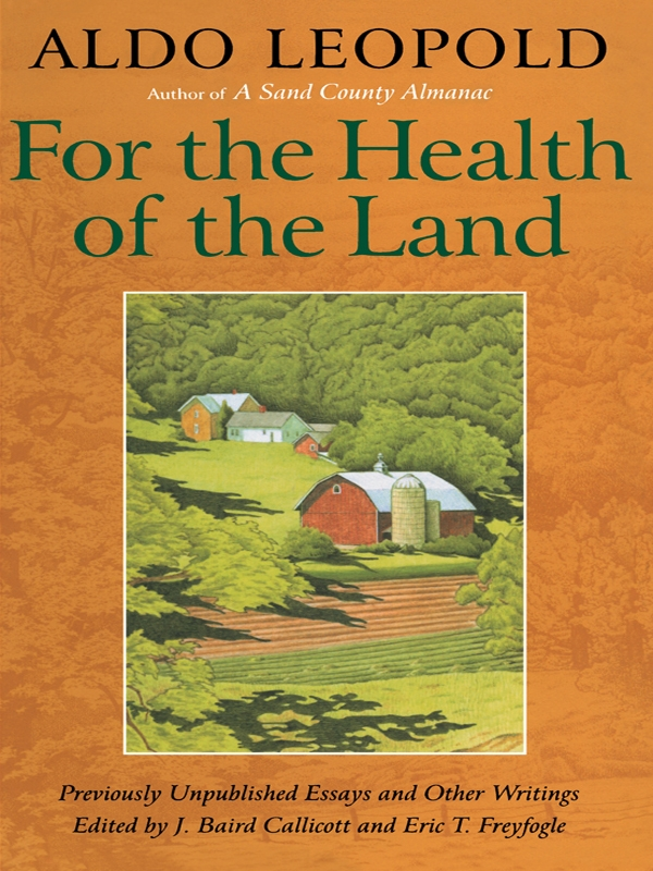 For the Health of the Land: Previously Unpublished Essays And Other Writings By: Aldo Leopold