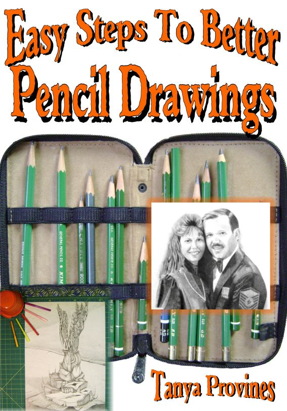 Easy Steps To Better Pencil Drawings By: Tanya Provines