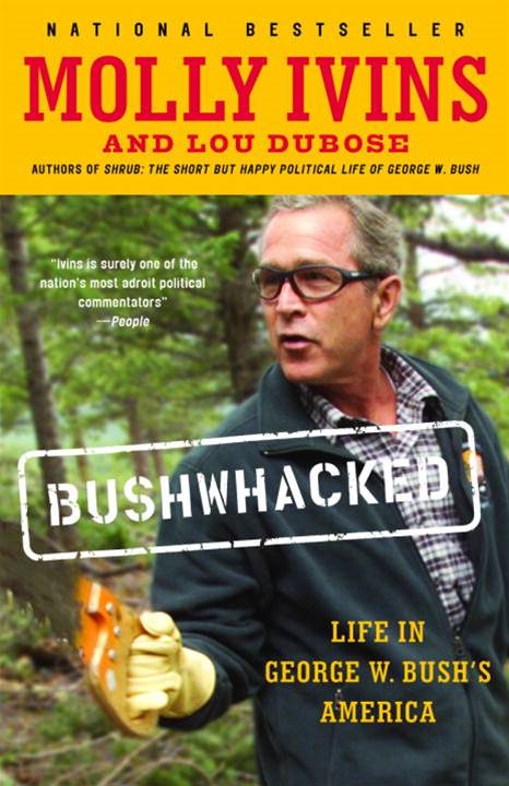 Bushwhacked By: Lou Dubose,Molly Ivins