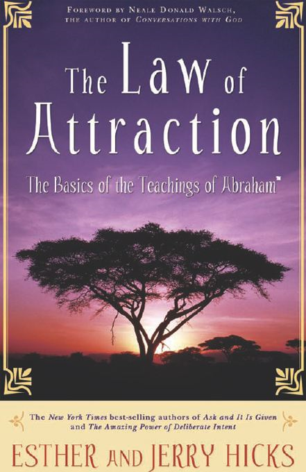 The Law of Attraction By: Esther Hicks