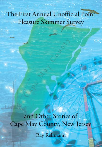 The First Annual Unofficial Point Pleasure Skimmer Survey and Other Stories of Cape May County, New Jersey