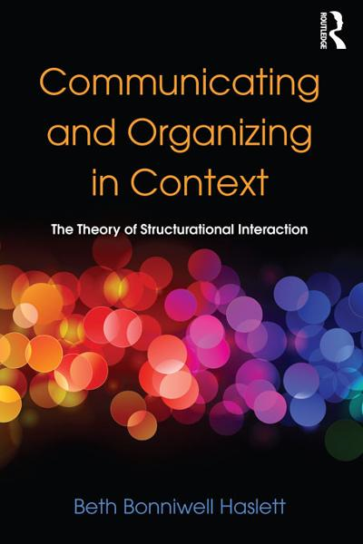 download Communicating and Organizing in Context: The Theory of Structurational Interaction book