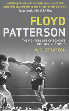 Floyd Patterson The Fighting Life of Boxing's Invisible Champion