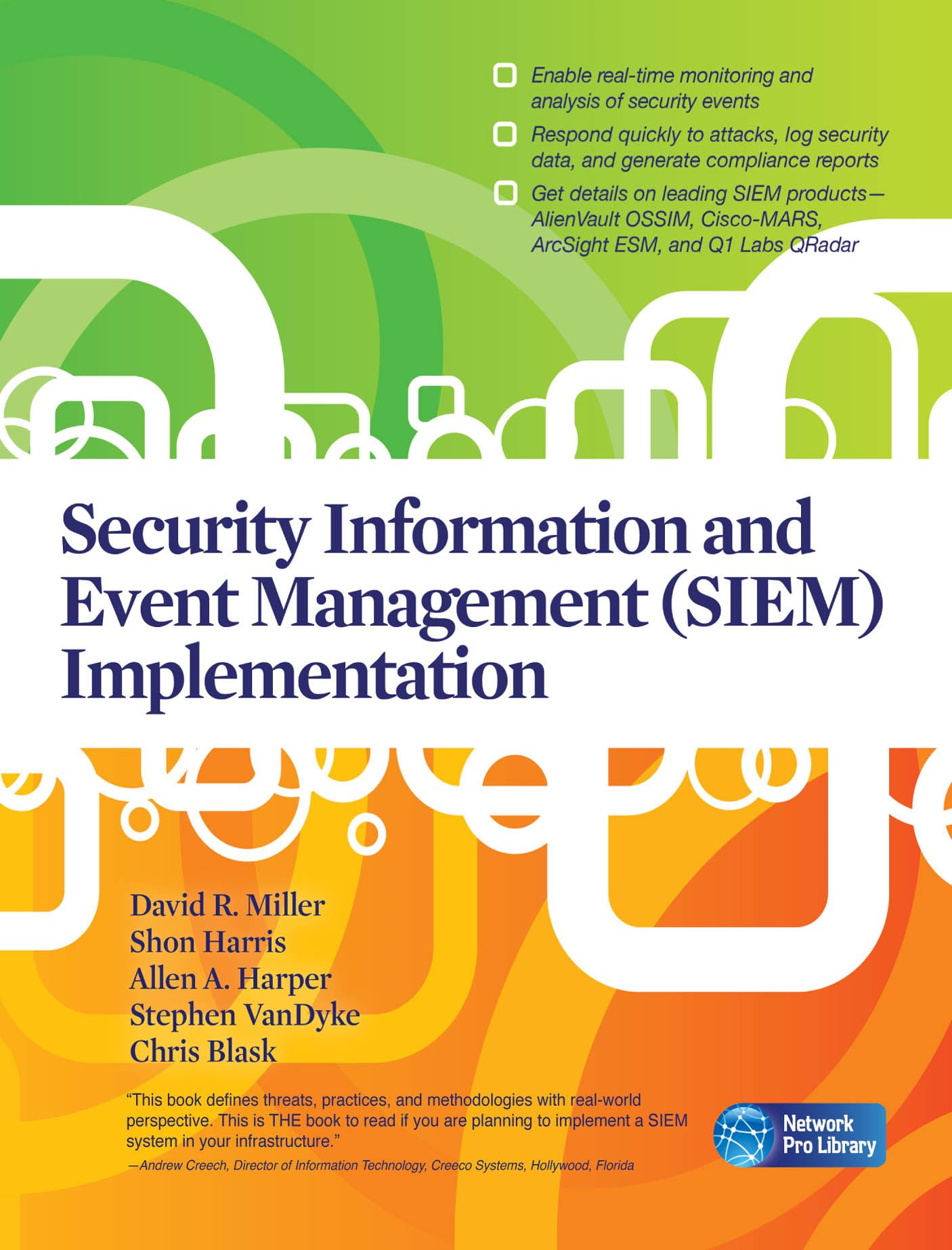 Security Information and Event Management (SIEM) Implementation By: David Miller,Zachary Payton,Allen Harper,Chris Blask,Stephen VanDyke