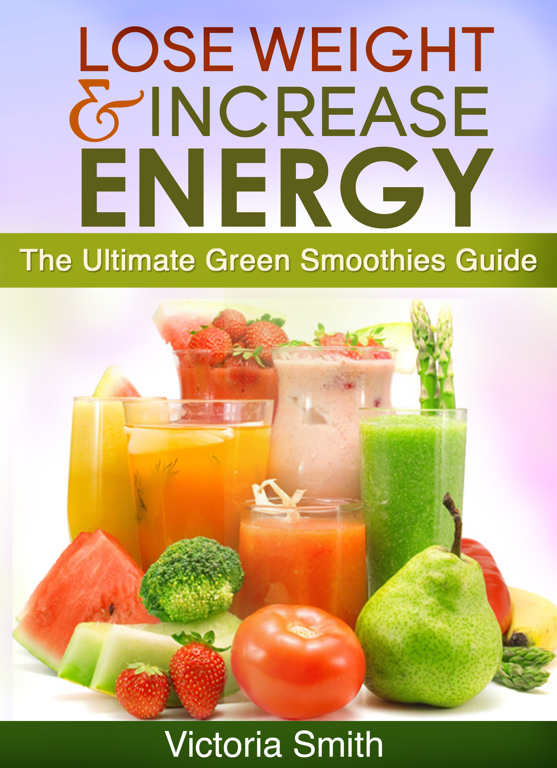 The Ultimate Green Smoothies Guide (Lose Weight & Increase Energy)